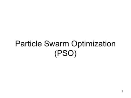 1 Particle Swarm Optimization (PSO). 2 Developed by Jim Kennedy, Bureau of Labor Statistics, U.S. Department of Labor and Russ Eberhart, Purdue University.