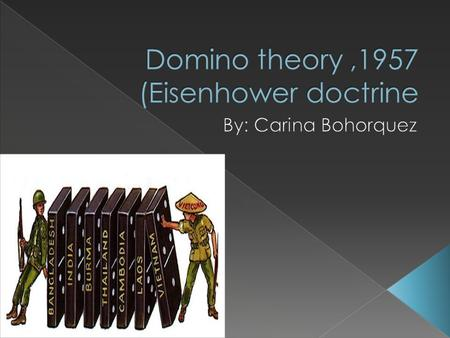  The Domino theory was one of the most famous phrases of the Cold War.  The speech was given by the president Eisenhower when he suggested that the.