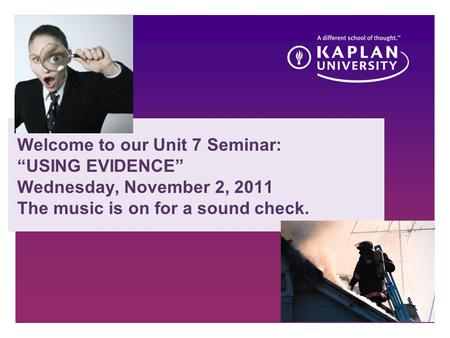 "Presentation subhead CM223 Unit 7 Welcome to our Unit 7 Seminar: ""USING EVIDENCE"" Wednesday, November 2, 2011 The music is on for a sound check."