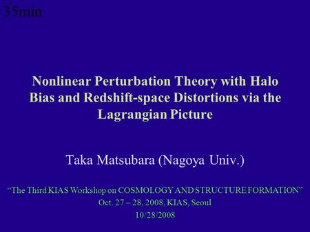 "Nonlinear Perturbation Theory with Halo Bias and Redshift-space Distortions via the Lagrangian Picture Taka Matsubara (Nagoya Univ.) ""The Third KIAS Workshop."