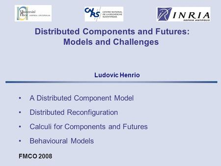 Distributed Components and Futures: Models and Challenges A Distributed Component Model Distributed Reconfiguration Calculi for Components and Futures.