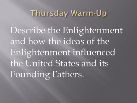 Describe the Enlightenment and how the ideas of the Enlightenment influenced the United States and its Founding Fathers.