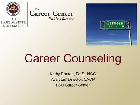 Career Counseling Kathy Dorsett, Ed.S., NCC Assistant Director, CACP FSU Career Center.