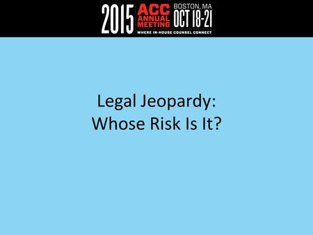 Legal Jeopardy: Whose Risk Is It?. SPEAKERS Jason Straight Chief Privacy Officer and Senior Vice President Cyber Risk Solutions at UnitedLex Patrick Manzo.