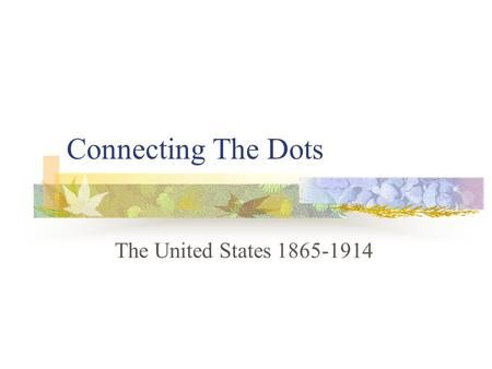 Connecting The Dots The United States 1865-1914. African Americans become sharecroppers and some attend colleges and universities. Sharecropping- landowners.