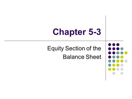 Chapter 5-3 Equity Section of the Balance Sheet. Critical Thinking What is the impact of the Income Statement on the Balance Sheet? What does Net Income.