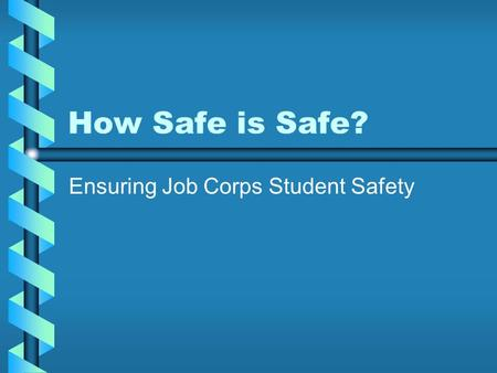 How Safe is Safe? Ensuring Job Corps Student Safety.