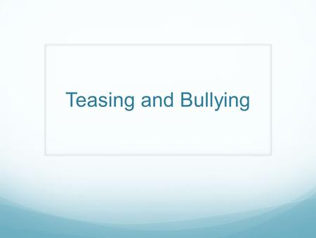Teasing and Bullying. Sexual Teasing v. Bullying WORDS AcceptingJokingTeasingBullying GESTURES AcceptingJokingTeasingBullying PHYSICAL AcceptingJokingTeasingBullying.