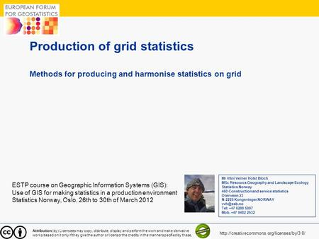 1 Production of grid statistics Methods for producing and harmonise statistics on grid ESTP course on Geographic Information Systems (GIS): Use of GIS.