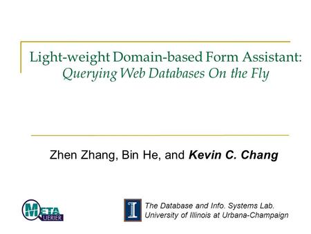 The Database and Info. Systems Lab. University of Illinois at Urbana-Champaign Light-weight Domain-based Form Assistant: Querying Web Databases On the.