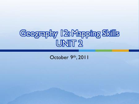 October 9 th, 2011.  Let's look at our first topic under Mapping Skills - Contour Lines.