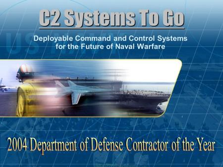 C2 Systems To Go Deployable Command and Control Systems for the Future of Naval Warfare.