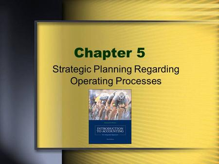 Chapter 5 Strategic Planning Regarding Operating Processes.