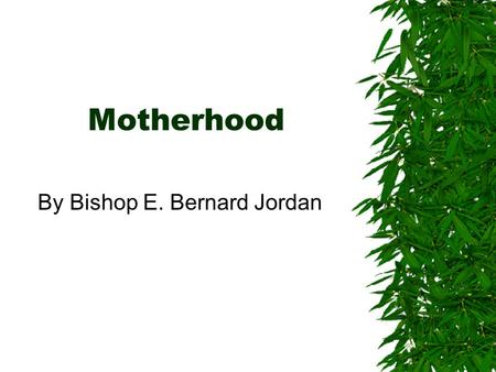Motherhood By Bishop E. Bernard Jordan. May 11, 2003www.BishopJordan.com Chaste Virgin  2 Cor 11:2  For I am jealous over you with godly jealousy: for.