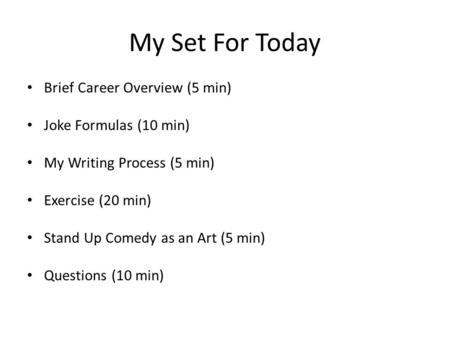My Set For Today Brief Career Overview (5 min) Joke Formulas (10 min)