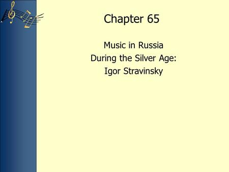 Chapter 65 Music in Russia During the Silver Age: Igor Stravinsky.
