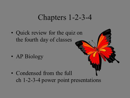 Chapters 1-2-3-4 Quick review for the quiz on the fourth day of classes AP Biology Condensed from the full ch 1-2-3-4 power point presentations.