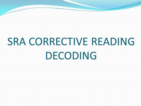 SRA CORRECTIVE READING DECODING. SRA CORRECTIVE READING SRA Corrective Reading Series is a complete core program that uses groundbreaking Direct Instruction.