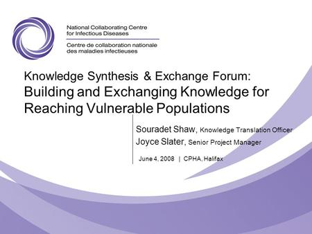 Knowledge Synthesis & Exchange Forum: Building and Exchanging Knowledge for Reaching Vulnerable Populations Souradet Shaw, Knowledge Translation Officer.