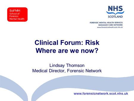 Www.forensicnetwork.scot.nhs.uk Clinical Forum: Risk Where are we now? Lindsay Thomson Medical Director, Forensic Network.