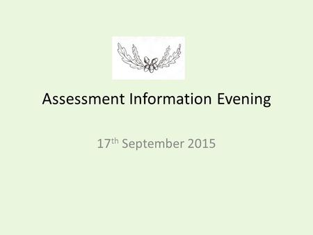 Assessment Information Evening 17 th September 2015.