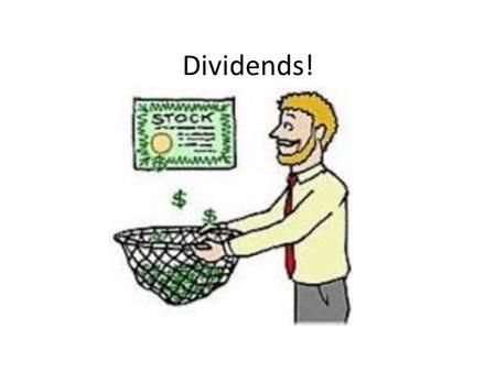 Dividends!. Dividends: Part of a company's profits (earnings) paid to stockholders in or additional shares Distribution date: Date on which the dividend.