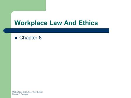 Medical Law and Ethics, Third Edition Bonnie F. Fremgen Workplace Law And Ethics Chapter 8.