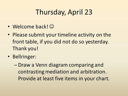 Thursday, April 23 Welcome back! Please submit your timeline activity on the front table, if you did not do so yesterday. Thank you! Bellringer: – Draw.