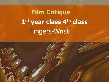 Film Critique 1 st year class 4 th class Fingers-Wrist.