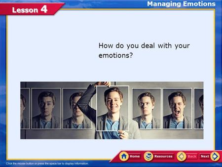 Lesson 4 How do you deal with your emotions? Managing Emotions.