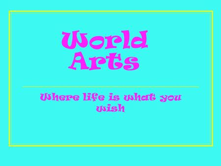 World Arts Where life is what you wish. Location World Arts 20N,60W East of Dominican rep. South the tropic of cancer Southwest virgin islands North Antigua.