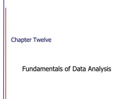 Chapter Twelve Fundamentals of Data Analysis. Preparing the Data for Analysis Data editing – the process of identifying omissions, ambiguities and errors.