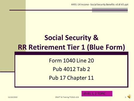 Social Security & RR Retirement Tier 1 (Blue Form) Form 1040 Line 20 Pub 4012 Tab 2 Pub 17 Chapter 11 LEVEL 1, 2 TOPIC 4491-14 Income - Social Security.
