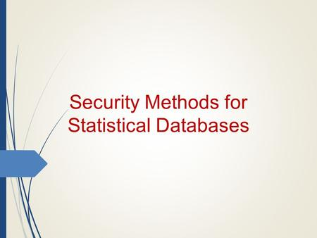Security Methods for Statistical Databases. Introduction  Statistical Databases containing medical information are often used for research  Some of.