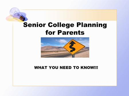 Senior College Planning for Parents WHAT YOU NEED TO KNOW!!!