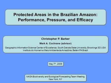 Protected Areas in the Brazilian Amazon: Performance, Pressure, and Efficacy Christopher P. Barber Mark A. Cochrane (advisor) Geographic Information Science.