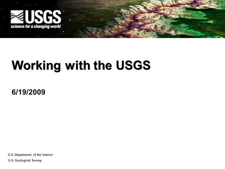 U.S. Department of the Interior U.S. Geological Survey Working with the USGS 6/19/2009.