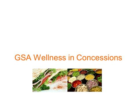 GSA Wellness in Concessions. President's initiative Improve employee health and reduce health care costs through worksite wellness. Environmental.