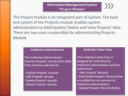 "Information Management System ""Project Module Information Management System ""Project Module The Project module is an integrated part of System. The back."