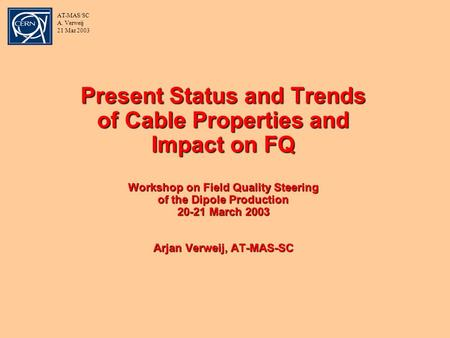 AT-MAS/SC A. Verweij 21 Mar 2003 Present Status and Trends of Cable Properties and Impact on FQ Workshop on Field Quality Steering of the Dipole Production.