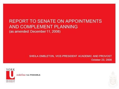 REPORT TO SENATE ON APPOINTMENTS AND COMPLEMENT PLANNING (as amended: December 11, 2008) SHEILA EMBLETON, VICE-PRESIDENT ACADEMIC AND PROVOST October 23,