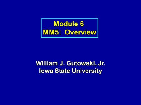 Module 6 MM5: Overview William J. Gutowski, Jr. Iowa State University.