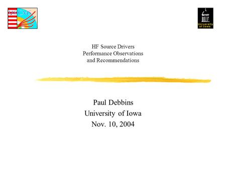 HF Source Drivers Performance Observations and Recommendations Paul Debbins University of Iowa Nov. 10, 2004.