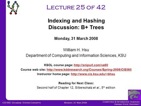 Computing & Information Sciences Kansas State University Monday, 31 Mar 2008CIS 560: Database System Concepts Lecture 25 of 42 Monday, 31 March 2008 William.