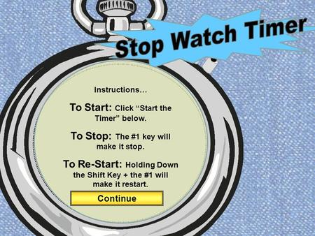 "Instructions… To Start: Click ""Start the Timer"" below. To Stop: The #1 key will make it stop. To Re-Start: Holding Down the Shift Key + the #1 will make."