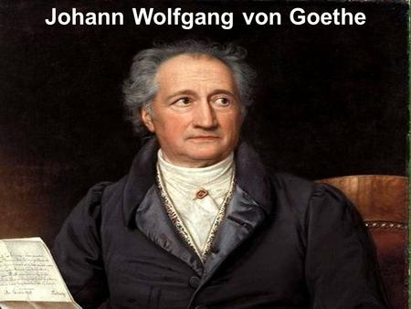 Johann Wolfgang von Goethe. Goethe's works span the fields of poetry, drama, literature, theology, Humanism, science, and painting. His most enduring.