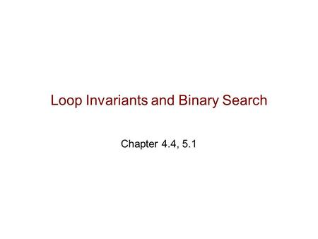 Loop Invariants and Binary Search Chapter 4.4, 5.1.