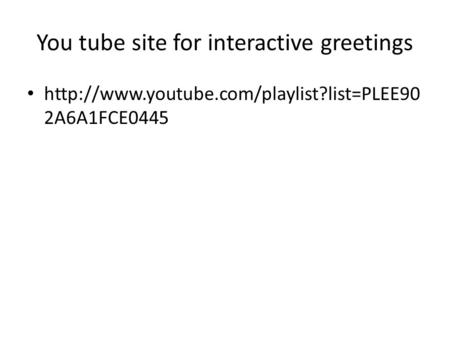 You tube site for interactive greetings  2A6A1FCE0445.