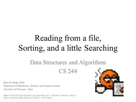 Reading from a file, Sorting, and a little Searching Data Structures and Algorithms CS 244 Brent M. Dingle, Ph.D. Department of Mathematics, Statistics,