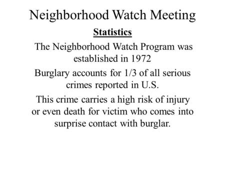 Neighborhood Watch Meeting Statistics The Neighborhood Watch Program was established in 1972 Burglary accounts for 1/3 of all serious crimes reported in.